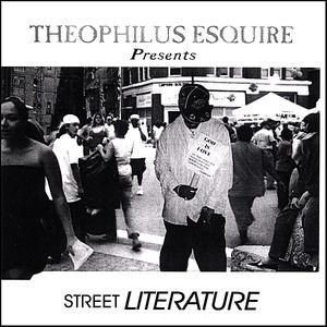 Theophilus Esquire Presents Street Literature