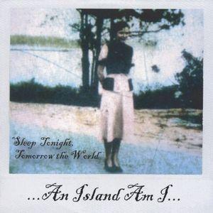 Island Am I : Sleep Tonight Tomorrow the World