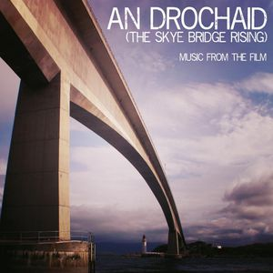 Drochaid (Sky Bridge Rising) (Original Soundtrack)