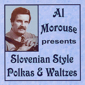 Al Morouse Presents Slovenian Style Polkas & Waltz
