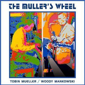 Muller's Wheel: Tobin Mueller & Woody Mankowski