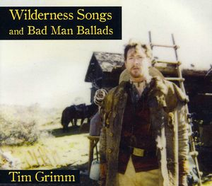 Wilderness Songs and Bad Man Ballads