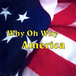 Why Oh Why America