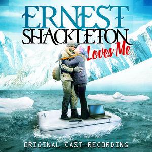 Ernest Shackleton Loves Me (Original Cast Recording)