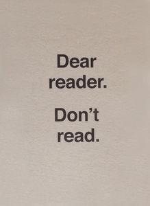 Dear Reader. Don't Read
