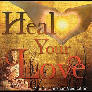 Heal Your Love ( Mindful Christian Meditation)
