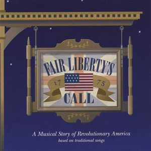 Fair Libertys Call: A Musical Story of Revolutiona
