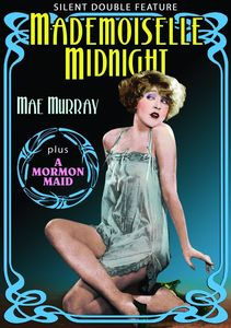 Mae Murray Double Feature: Mademoiselle Midnight /  A Mormon Maid