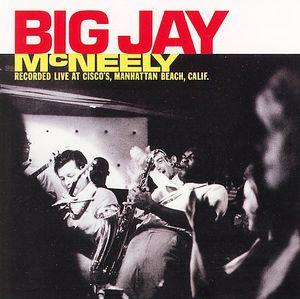 Big Jay McNeely Recorded Live At Cisco's, Manhattan Beach, Calif.