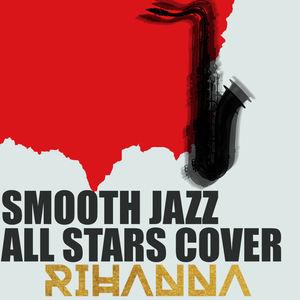 Smooth Jazz All Stars Cover Rihanna
