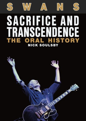 - Swans: Sacrifice And Transcendence: The Oral History