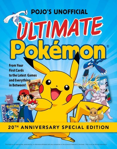 - Pojo's Unofficial Ultimate Pokémon: From Your First Cards to the Latest Games and Everything