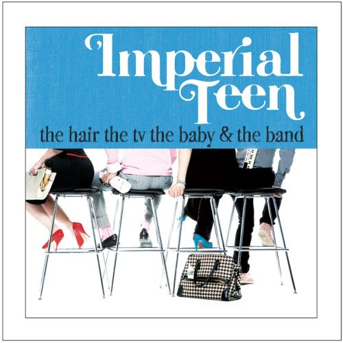 Imperial Teen - Hair The Tv The Baby & The Band