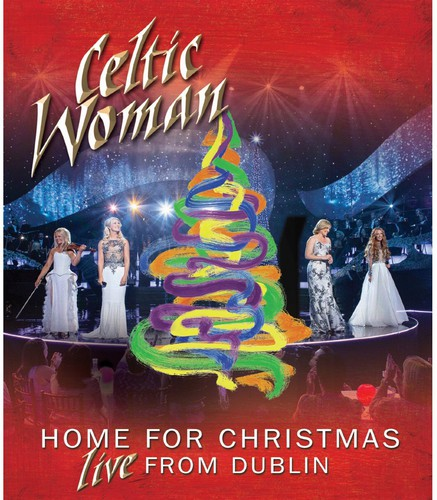 Celtic Woman - Celtic Woman: Home for Christmas: Live From Dublin