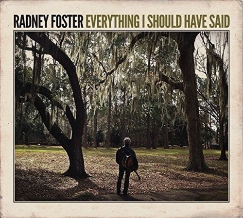 Radney Foster - Everything I Should Have Said [Digipak]
