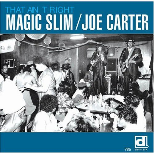 Magic Slim & Joe Carter - That Ain't Right!