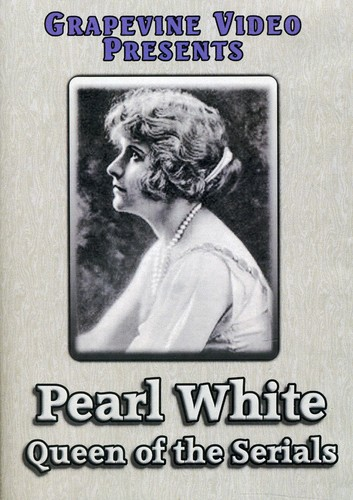 Pearl White: Queen of the Serials
