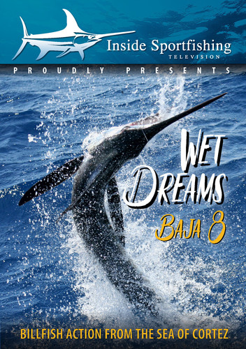 Inside Sportfishing Baja 8: Wet Dreams - Billfish Action From The SeaOf Cortez