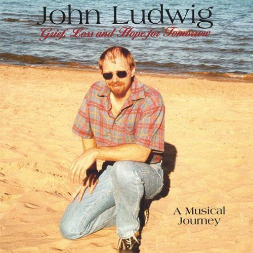 John Ludwig-Grief Loss & Hope for Tomorrow