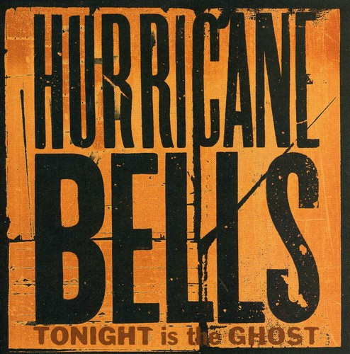Hurricane Bells - Tonight Is The Ghost
