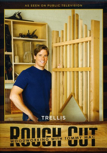 Rough Cut: Woodworking With Tommy Mac: Trellis