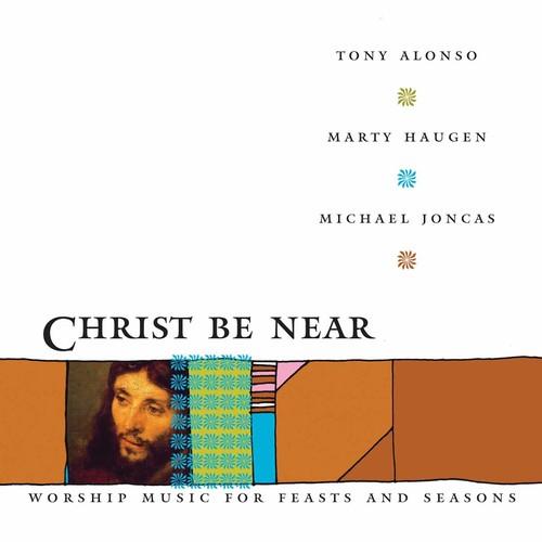 Tony Alonso /Haugen,Marty - Christ Be Near