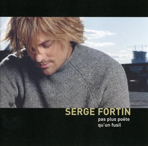 Serge Fortin - Pas Plus Poete Qu'Un Fusil