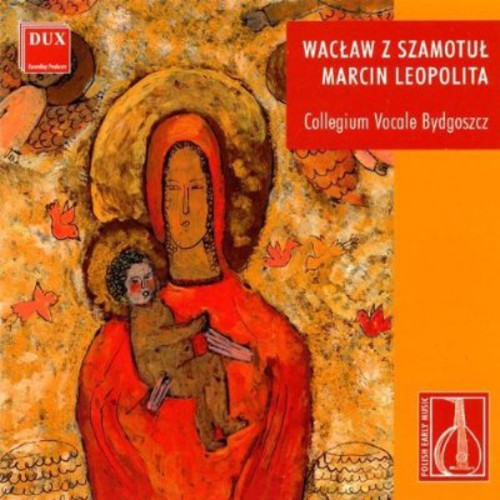 Collegium Vocale Bydgoszcz - Waclaw Z Szamotul: Songs And Motets - Leopolita: Missa Paschalis