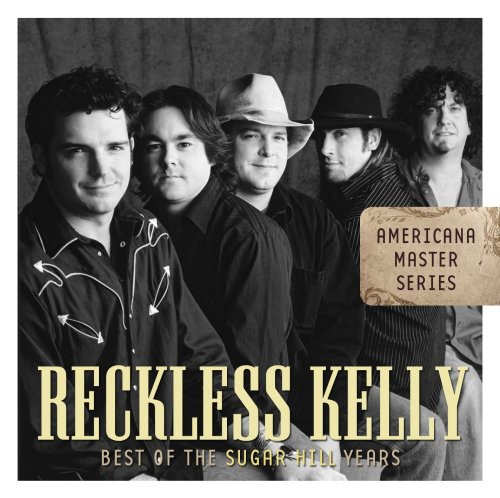 Reckless Kelly - Best Of The Sugar Hill Years