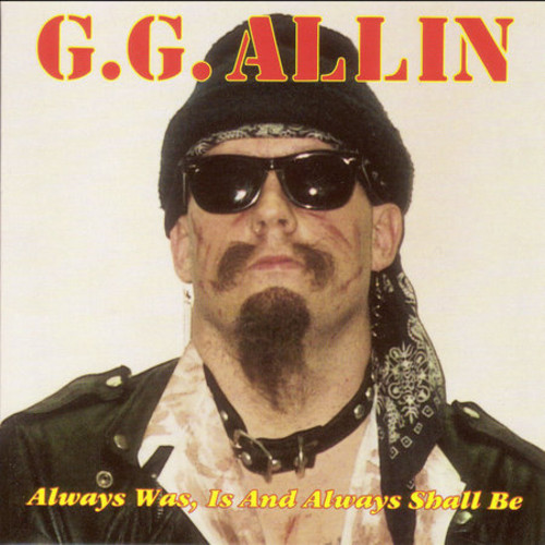 Gg Allin - Always Is Was & Always Will Be