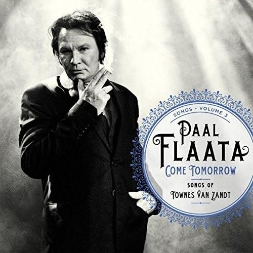 Paal Flaata - Come Tomorrow: Songs of Townes Van Zandt