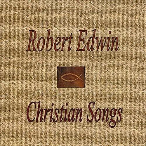Robert Edwin: Christian Songs