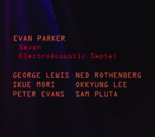 Evan Parker - Electroacoustic Septet Seven