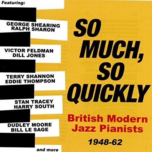 So Much So Quickly: British Modern Jazz Pianists 1948-63