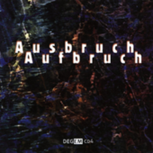 Ausbruch Aufbruch: Electroacoustic Music /  Various