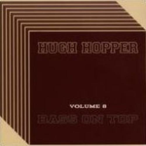 Hugh Hopper - Volume 8: BASS ON TOP