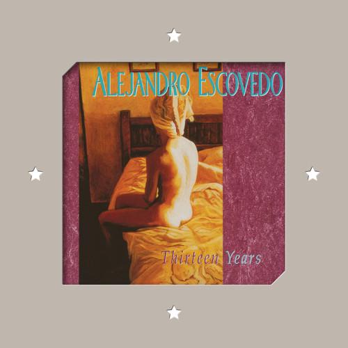 Alejandro Escovedo - Thirteen Years