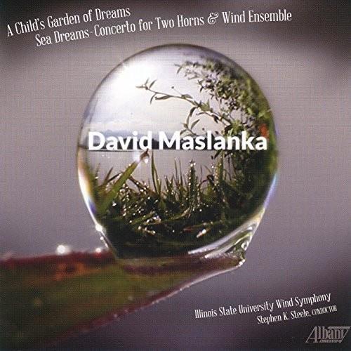 David Maslanka: A Childs Garden of Dreams