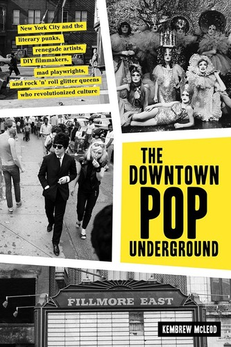 - The Downtown Pop Underground: New York City and the literary punks, renegade artists, DIY filmmakers, mad playwrights, and rock