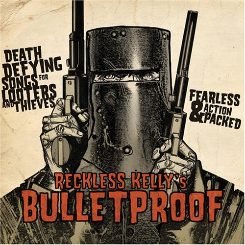 Reckless Kelly - Bulletproof