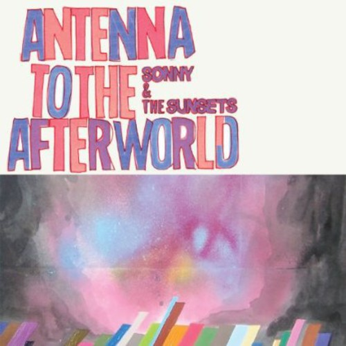Sonny And The Sunsets - Antenna to the Afterworld