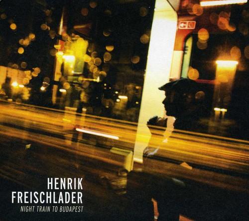 Henrik Freischlader - Night Train To Budapest [Import]