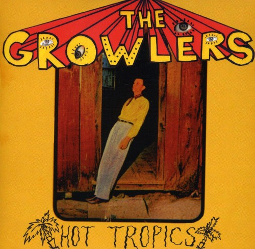 The Growlers - Hot Tropics