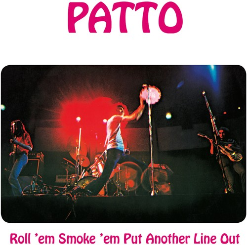 Patto - Roll Em Smoke Em Put Another Line Out: Remastered