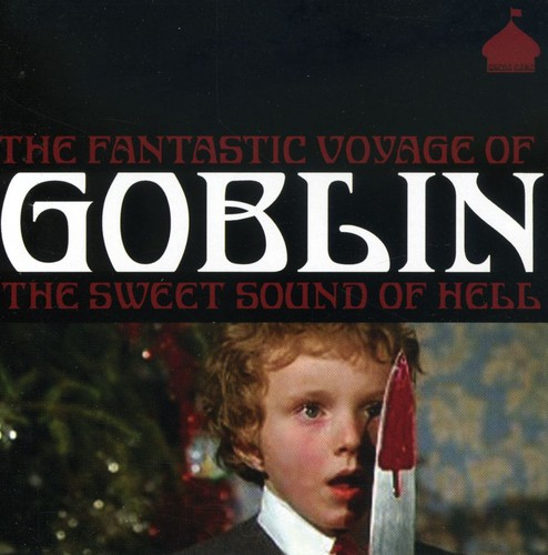 The Fantastic Voyage Of Goblin: The Sweet Sound Of Hell [Import]