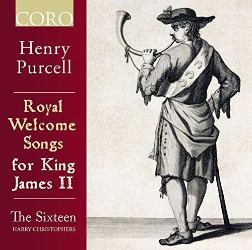 The Sixteen - Royal Welcome Songs For King James II