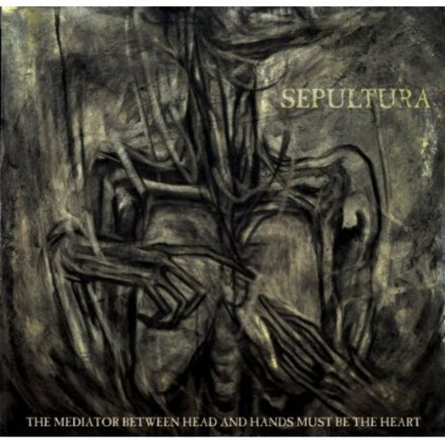 Sepultura - The Mediator Between Head & Hands Must Be the Heart [Deluxe]