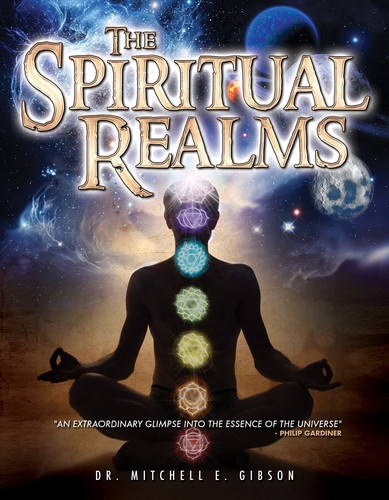 Spiritual Realms by Dr. Mitchell E. Gibson