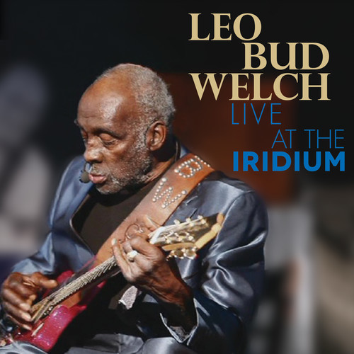 Leo Bud Welch - Live At The Iridium [Deluxe CD/DVD]