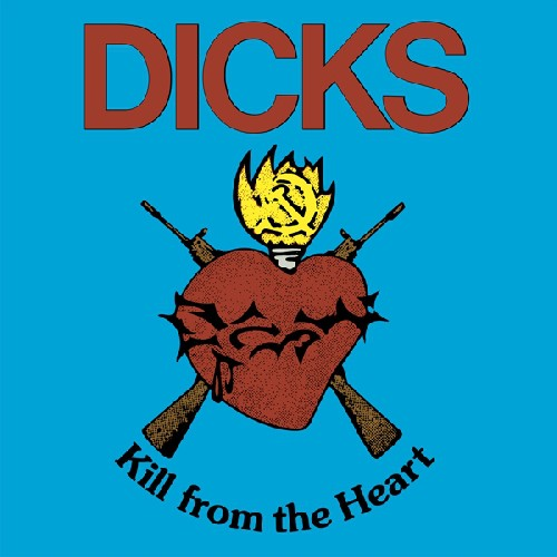 The Dicks - Kill from the Heart